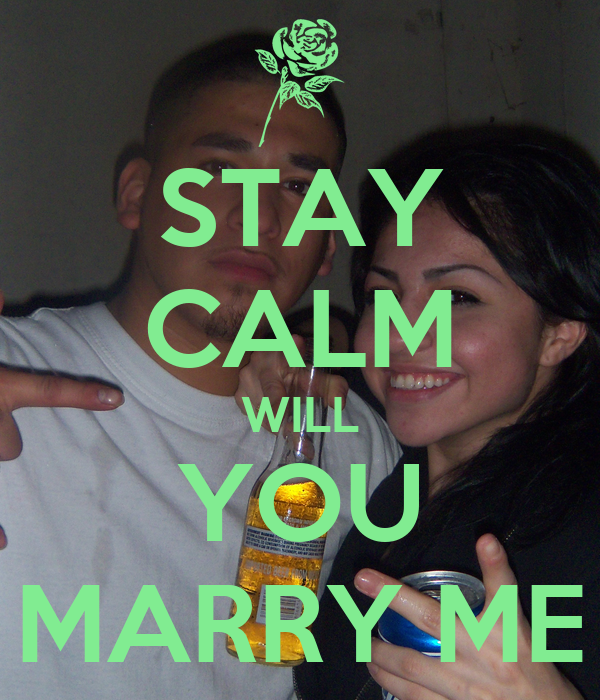 STAY CALM WILL YOU MARRY ME