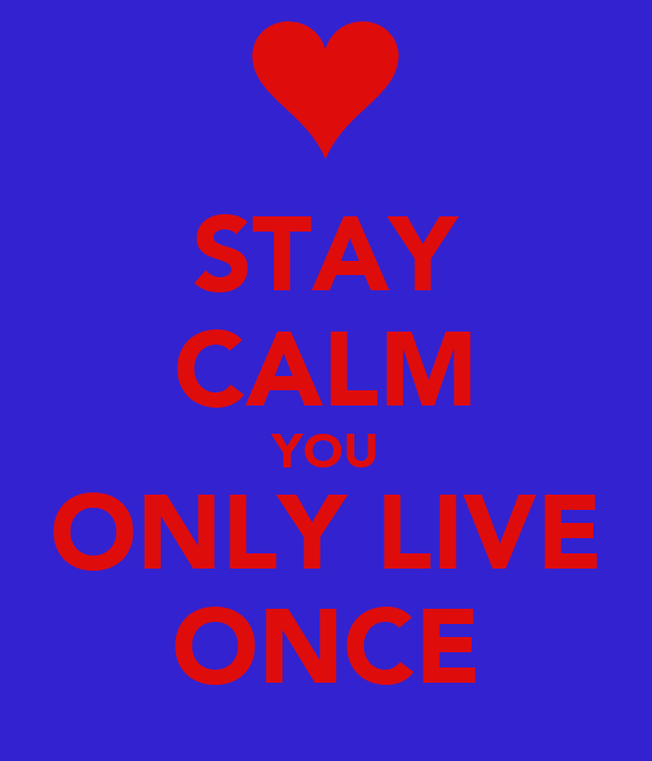 STAY CALM YOU ONLY LIVE ONCE