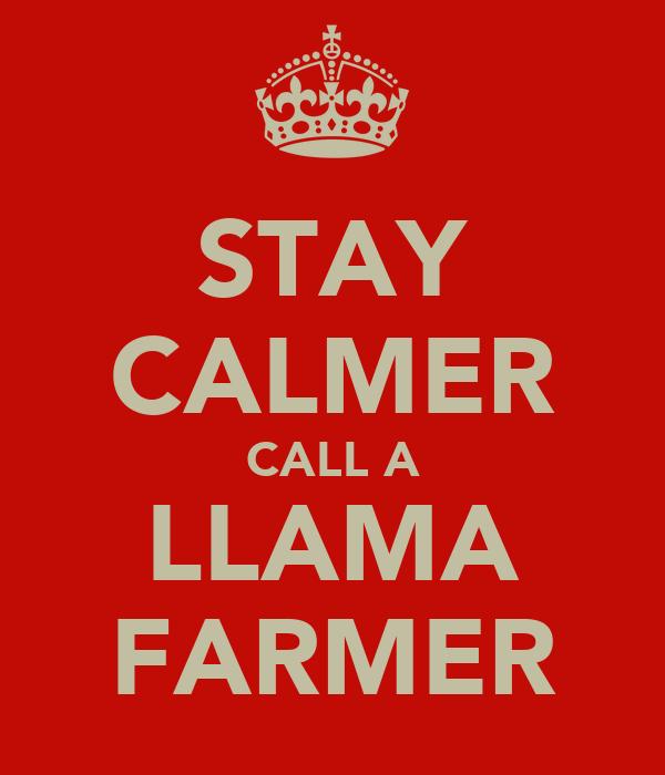 STAY CALMER CALL A LLAMA FARMER