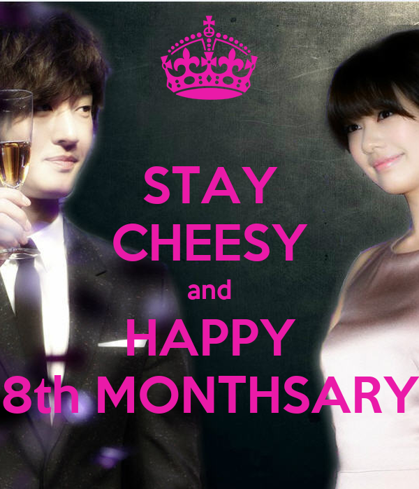STAY CHEESY and HAPPY 8th MONTHSARY