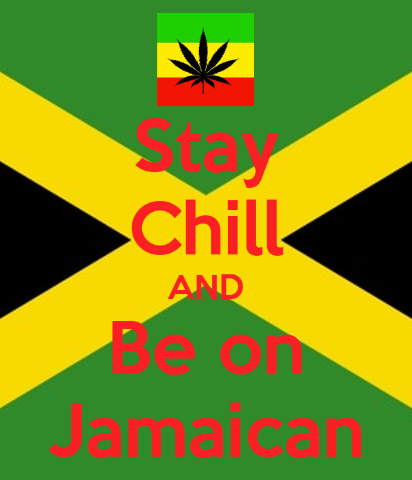 Stay Chill AND Be on Jamaican