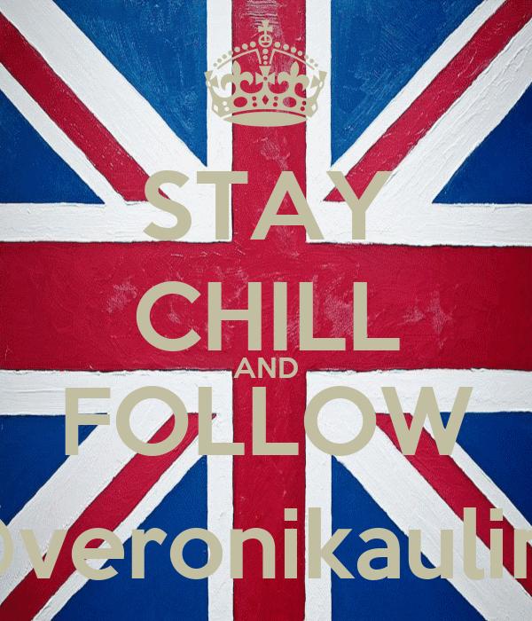 STAY CHILL AND FOLLOW @veronikaulina