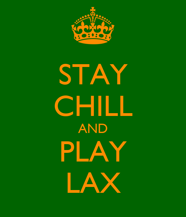 STAY CHILL AND PLAY LAX