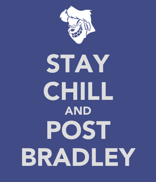 STAY CHILL AND POST BRADLEY