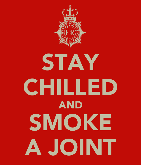 STAY CHILLED AND SMOKE A JOINT