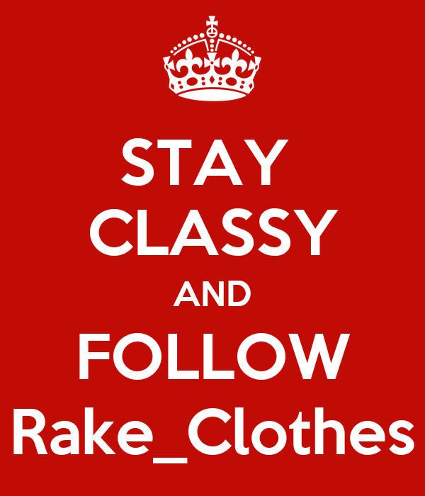 STAY  CLASSY AND FOLLOW Rake_Clothes