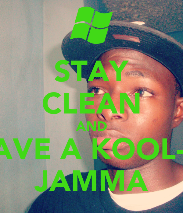 STAY CLEAN AND HHAVE A KOOL-AID JAMMA