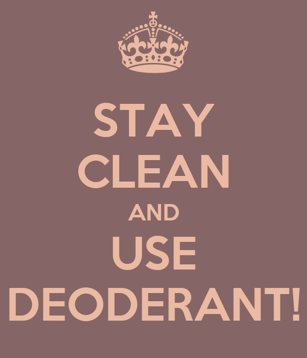 STAY CLEAN AND USE DEODERANT!