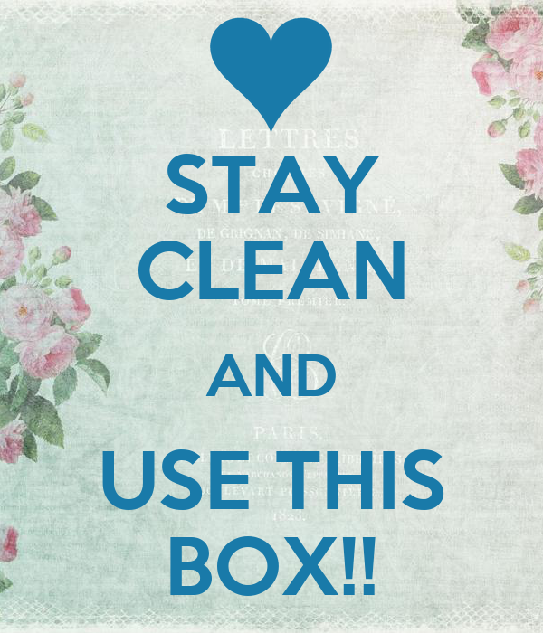 STAY CLEAN AND USE THIS BOX!!