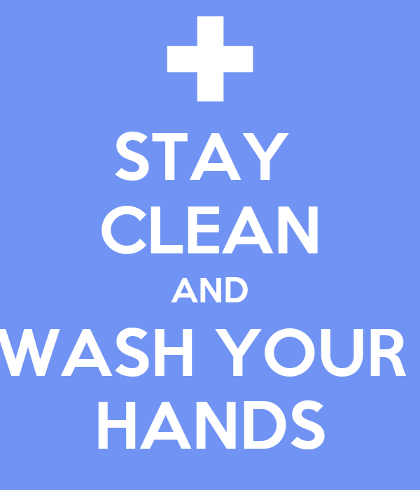 STAY  CLEAN AND WASH YOUR  HANDS