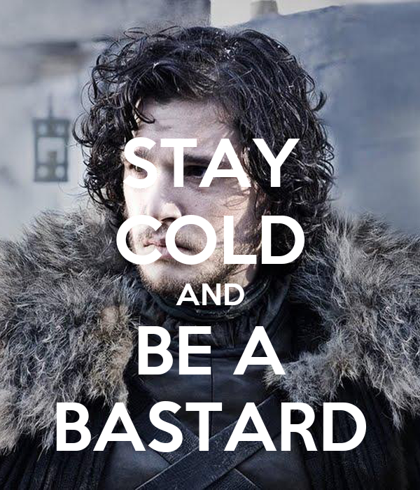 STAY COLD AND BE A BASTARD