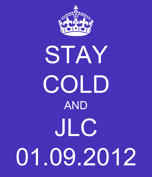 STAY COLD AND JLC 01.09.2012