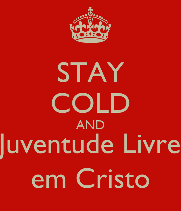 STAY COLD AND Juventude Livre em Cristo