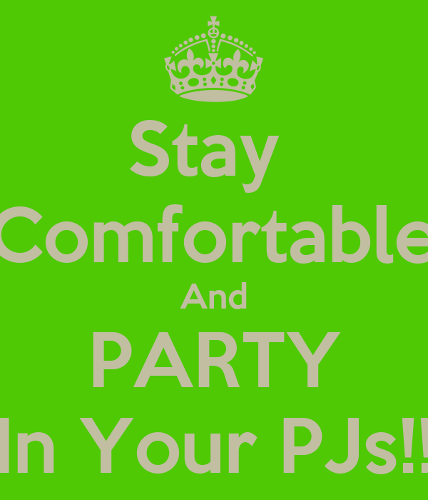 Stay  Comfortable And PARTY In Your PJs!!