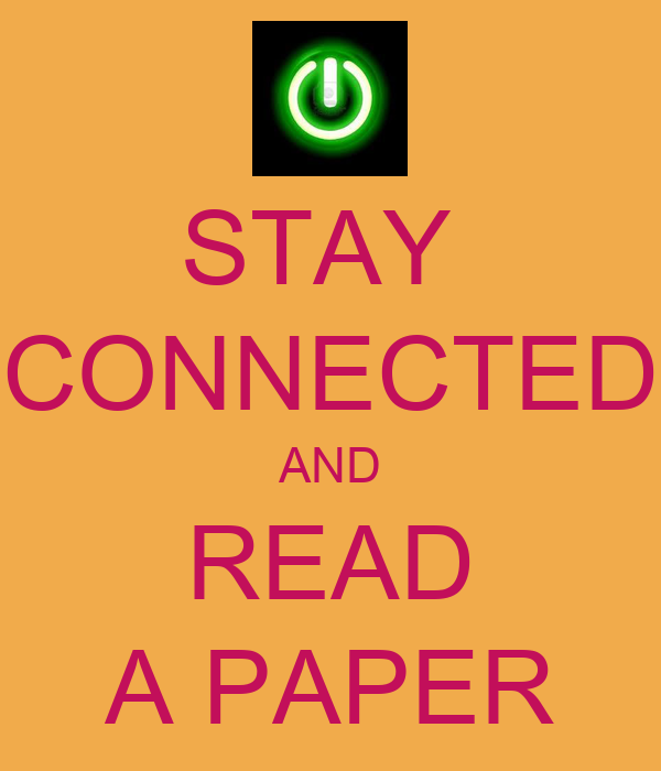 STAY  CONNECTED AND READ A PAPER