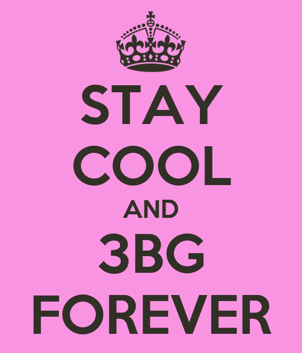 STAY COOL AND 3BG FOREVER
