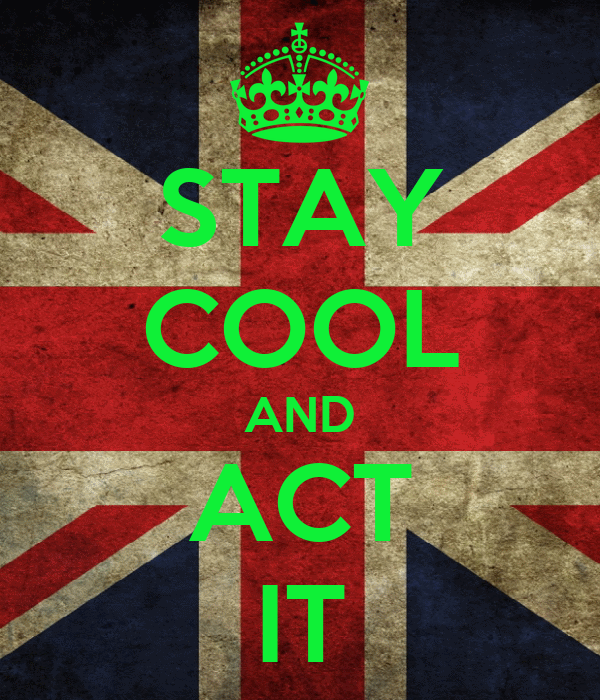 STAY COOL AND ACT IT