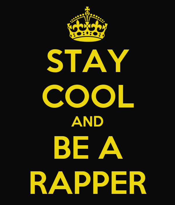 STAY COOL AND BE A RAPPER