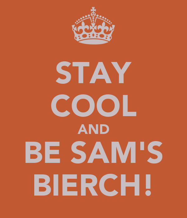 STAY COOL AND BE SAM'S BIERCH!