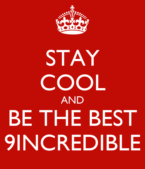 STAY COOL AND BE THE BEST 9INCREDIBLE