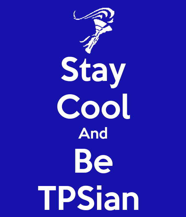 Stay Cool And Be TPSian