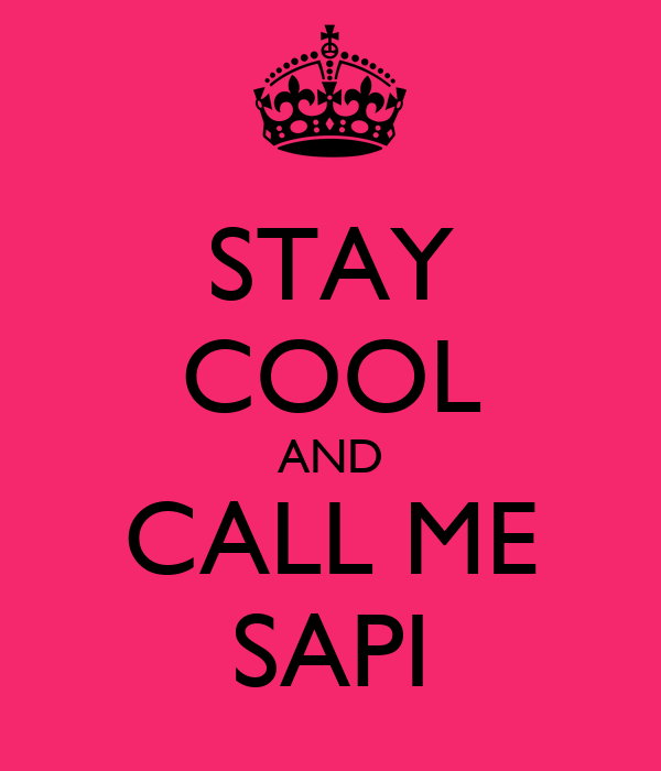 STAY COOL AND CALL ME SAPI