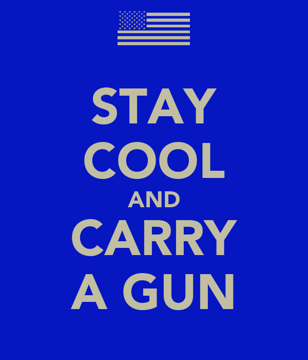STAY COOL AND CARRY A GUN