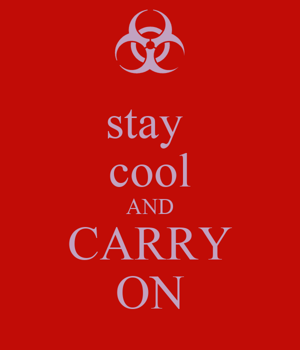 stay  cool AND CARRY ON