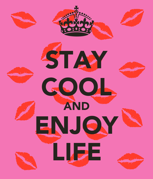STAY COOL AND ENJOY LIFE