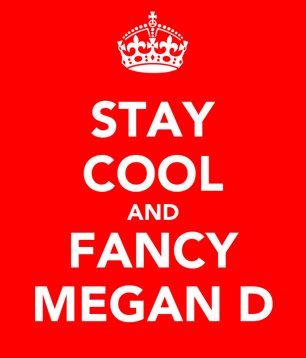 STAY COOL AND FANCY MEGAN D