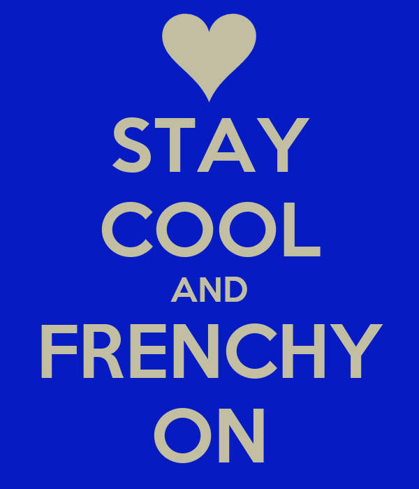 STAY COOL AND  FRENCHY  ON