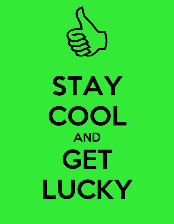 STAY COOL AND GET LUCKY