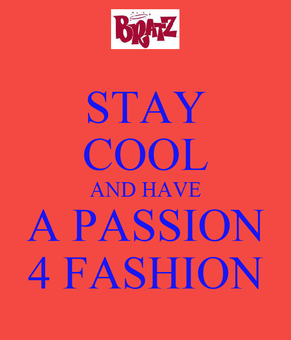 STAY COOL AND HAVE A PASSION 4 FASHION