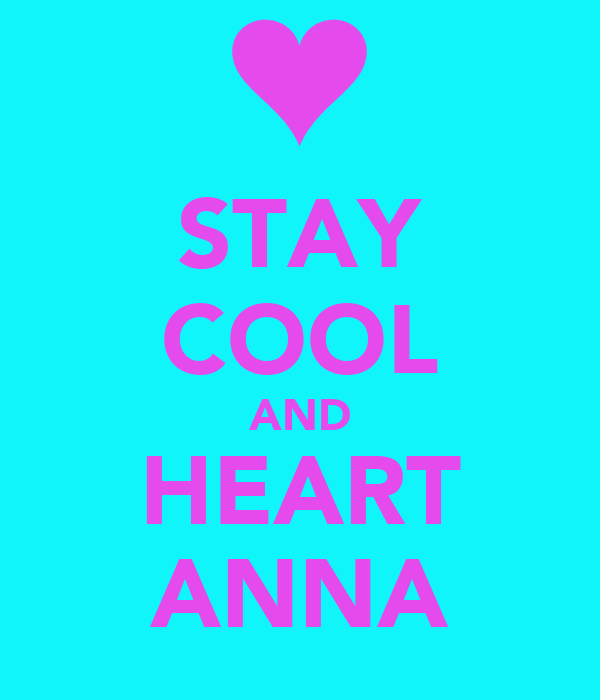 STAY COOL AND HEART ANNA