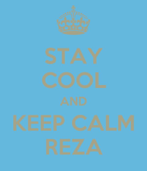 STAY COOL AND KEEP CALM REZA