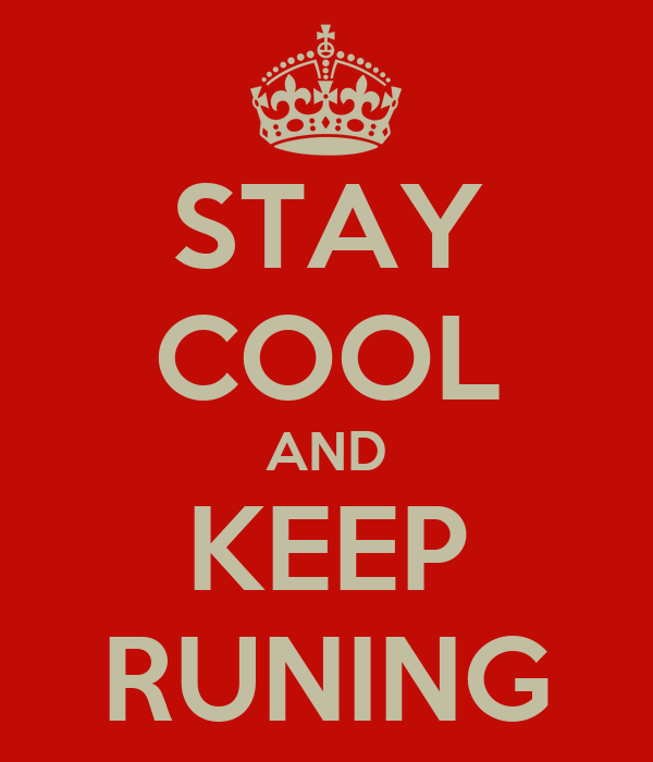 STAY COOL AND KEEP RUNING