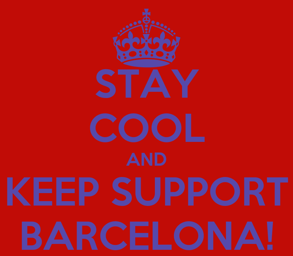 STAY COOL AND KEEP SUPPORT BARCELONA!