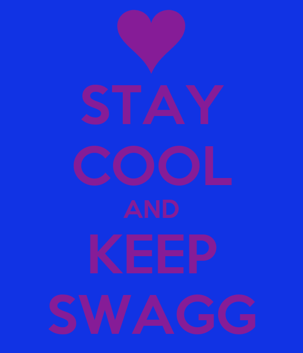 STAY COOL AND KEEP SWAGG