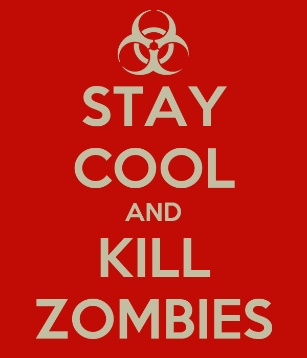 STAY COOL AND KILL ZOMBIES