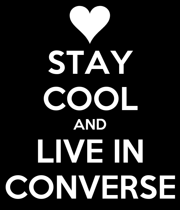 STAY COOL AND LIVE IN CONVERSE