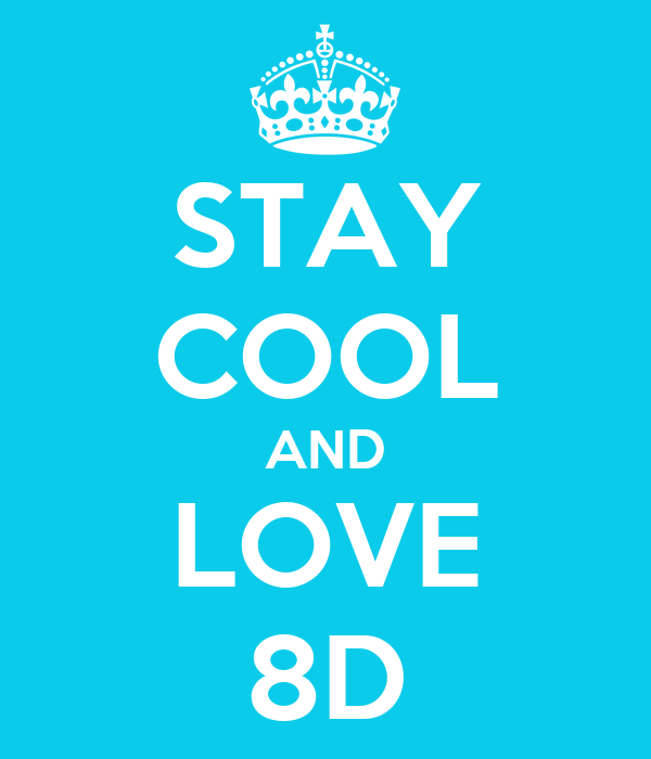 STAY COOL AND LOVE 8D