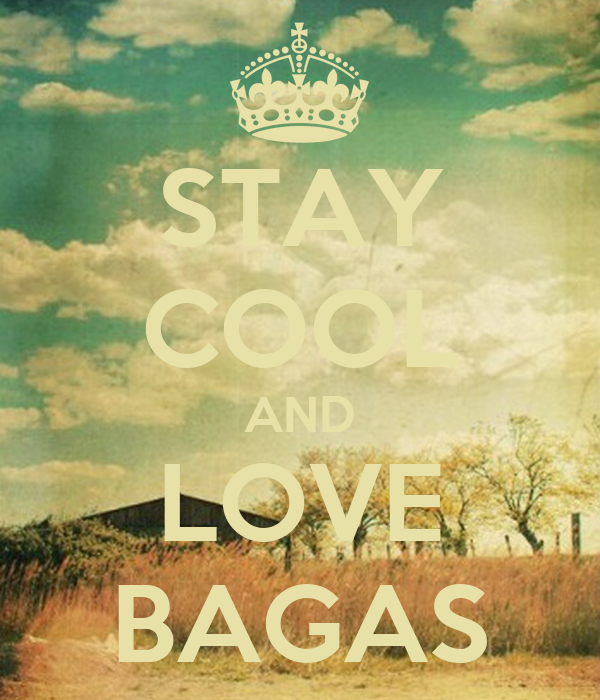 STAY COOL AND LOVE BAGAS