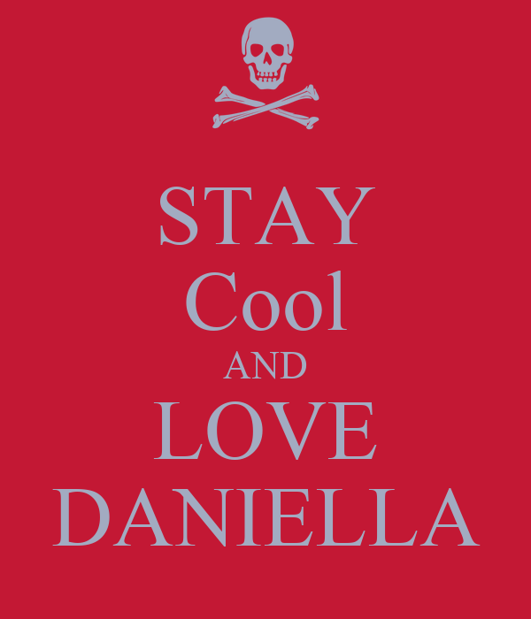 STAY Cool AND LOVE DANIELLA