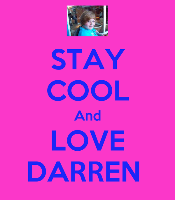 STAY COOL And LOVE DARREN