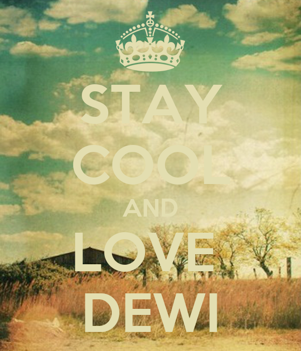 STAY COOL AND LOVE  DEWI