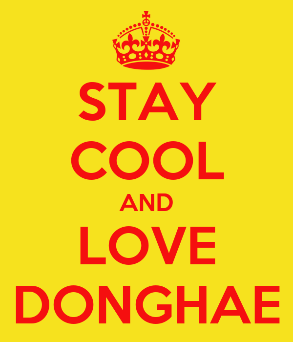 STAY COOL AND LOVE DONGHAE
