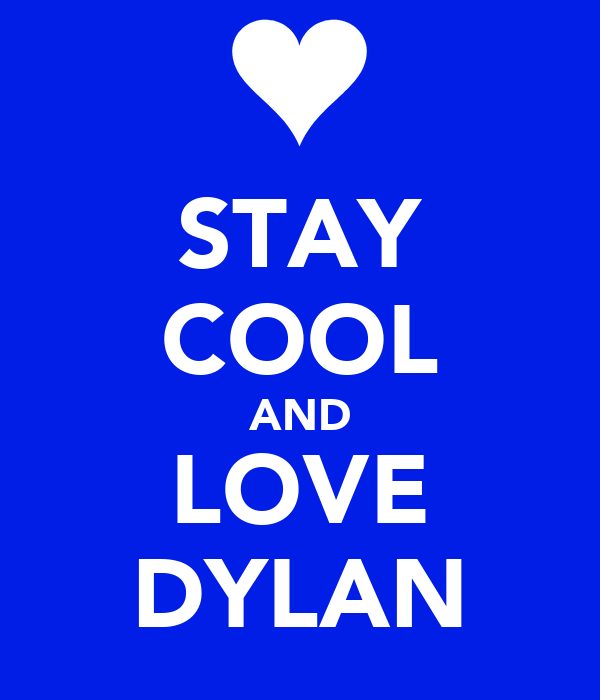 STAY COOL AND LOVE DYLAN