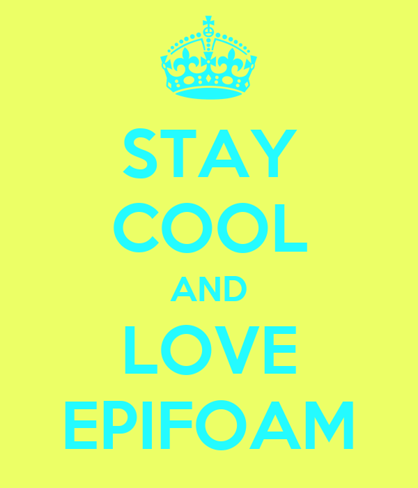 STAY COOL AND LOVE EPIFOAM