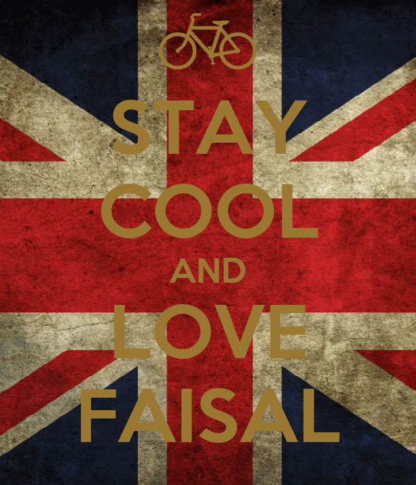 STAY COOL AND LOVE FAISAL