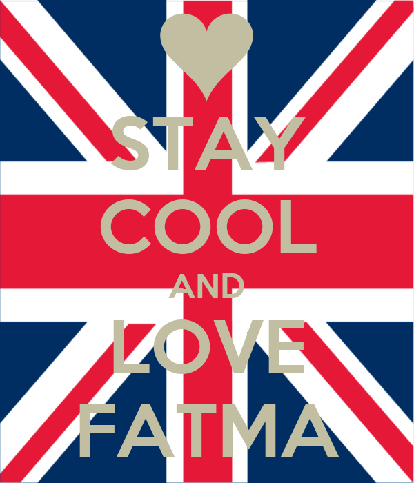 STAY COOL AND LOVE FATMA